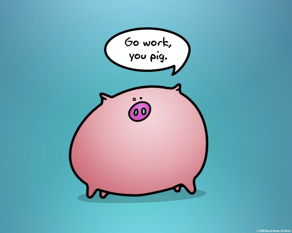Papel de parede Vá Trabalhar, Seu Porco para download gratuito. Use no computador pc, mac, macbook, celular, smartphone, iPhone, onde quiser!